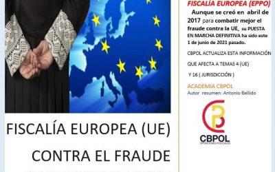 FISCALÍA EUROPEA  (UE) CONTRA EL FRAUDE ( Afecta a temas 4 y 16 Escala Básica Policía y Tema 6 Guardia Civil